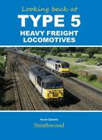Book - Looking back at Type 5 Heavy Freight Locomotives by Kevin Derrick