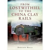 Book - From Lostwithiel to the China Clay Rails by Bernard Mills